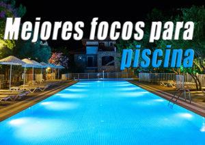 mejores focos para piscina